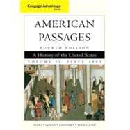 Cengage Advantage Books: American Passages: A History in the United States, Volume II: Since 1865, 4th Edition