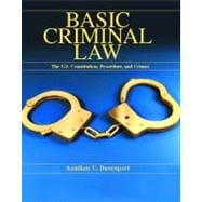 Basic Criminal Law : The United States Constitution, Procedure and Crimes