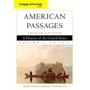 Cengage Advantage Books: American Passages: A History in the United States, Volume I: To 1877, 4th Edition