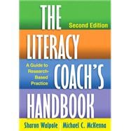 The Literacy Coach's Handbook, Second Edition A Guide to Research-Based Practice