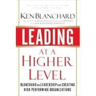 Leading at a Higher Level : Blanchard on Leadership and Creating High Performing Organizations