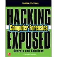 Hacking Exposed Computer Forensics, Third Edition Secrets & Solutions