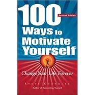 100 Ways to Motivate Yourself : Change Your Life Forever