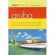 Aruba : The All-in-One Guide to Fun-Filled Days and Nights Packed with Places to Eat, Sleep, Play and Relax