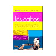 Cabos : The All-in-One Guide to Fun-Filled Days and Nights Packed with Places to Eat, Sleep, Play and Relax