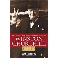 Winston Churchill, CEO 25 Lessons for Bold Business Leaders.