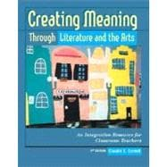 Creating Meaning Through Literature and the Arts : An Integration Resource for Classroom Teachers