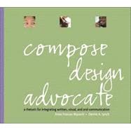 Compose, Design, Advocate : A Rhetoric for Integrating Written, Visual, and Oral Communication