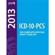 2013 ICD-10 Pcs Draft Code Set: The Complete Official Draft Code Set 2013