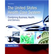 United States Health Care System Combining Business, Health, and Delivery, The
