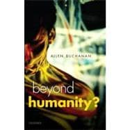 Beyond Humanity? The Ethics of Biomedical Enhancement