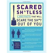 Scared Sh*tless : 1,003 Facts That Will Scare the Sh*t Out of You