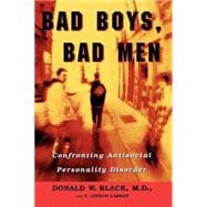Bad Boys, Bad Men : Confronting Antisocial Personality Disorder