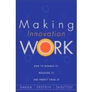 Making Innovation Work : How to Manage It, Measure It, and Profit from It