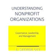Understanding Nonprofit Organizations : Governance, Leadership, and Management