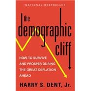 The Demographic Cliff How to Survive and Prosper During the Great Deflation Ahead