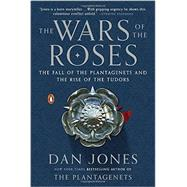 The Wars of the Roses The Fall of the Plantagenets and the Rise of the Tudors