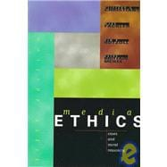 Media Ethics : Cases and Moral Reasoning