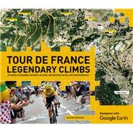 Tour de France Legendary Climbs 20 Hors Categorie Ascents in High-Definition Satellite Photography
