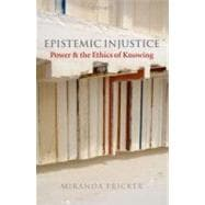 Epistemic Injustice Power and the Ethics of Knowing