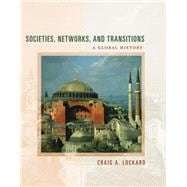 Societies, Networks, and Transitions A Global History, Volume II: Since 1450, Updated with Geography Overview