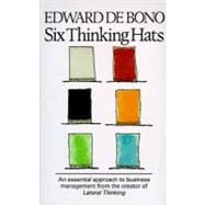 Six Thinking Hats : An Essential Approach to Business Management from the Creator of Lateral Thinking