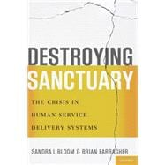 Destroying Sanctuary The Crisis in Human Service Delivery Systems