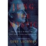 Jung the Mystic : The Esoteric Dimensions of Carl Jung's Life and Teachings
