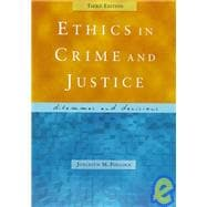 Ethics in Crime and Justice : Dilemmas and Decisions