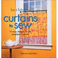 Fun & Fabulous Curtains to Sew 15 Easy Designs for the Complete Beginner