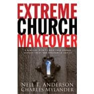 Extreme Church Makeover A Biblical Plan To Help Your Church Achieve Unity and Freedom In Christ