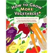 How to Grow More Vegetables : (and Fruits, Nuts, Berries, Grains, and Other Crops) Than You Ever Thought Possible on Less Land Than You Can Imagine