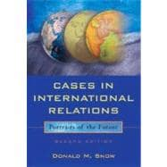 Cases In International Relations: Portraits Of The Future