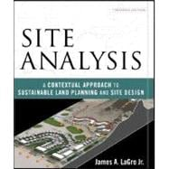 Site Analysis : A Contextual Approach to Sustainable Land Planning and Site Design