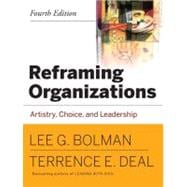 Reframing Organizations : Artistry, Choice, and Leadership