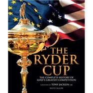 The Ryder Cup The Complete History of Golf's Greatest Competition