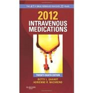 2012 Intravenous Medications : A Handbook for Nurses and Health Professionals