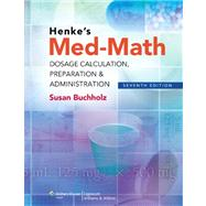 Henke's Med-Math Dosage Calculation, Preparation & Administration