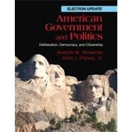 American Government and Politics: Deliberation, Democracy and Citizenship, Election Update, 1st Edition