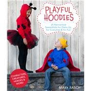 Playful Hoodies 25 Reinvented Sweatshirts for Dress Up, for Costumes & for Fun