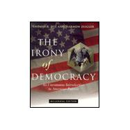 Irony of Democracy : An Uncommon Introduction to American Politics