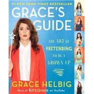 Grace's Guide The Art of Pretending to Be a Grown-up