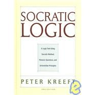Socratic Logic: A Logic Text Using Socratic Method, Platonic Questions, & Aristotelian Principles