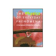 Physics of Everyday Phenomena : A Conceptual Introduction to Physics