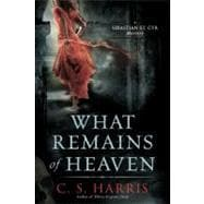 What Remains of Heaven A Sebastian St. Cyr Mystery