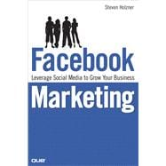Facebook Marketing : Leverage Social Media to Grow Your Business