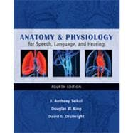 Anatomy & Physiology for Speech, Language, and Hearing, 4th Edition