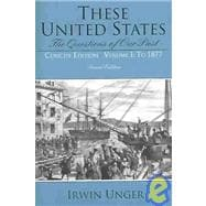 These United States: The Questions of Our Past, Volume I, To 1877, Concise Edition