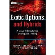 Exotic Options and Hybrids : A Guide to Structuring, Pricing and Trading