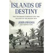 Islands of Destiny : The Solomons Campaign and the Eclipse of the Rising Sun